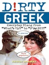 "Dirty Greek (eBook): Everyday Slang from ""What's Up?"" to ""F*%# Off!"""