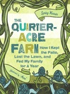 Quarter-acre farm : how I kept the patio, lost the lawn, and fed my family for a year