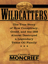 Wildcatters (eBook): The True Story of How Conspiracy, Greed, and the IRS Almost Destroyed a Legendary Texas Oil Family