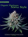 Organic Marijuana, Soma Style (eBook): The Pleasures of Cultivating Connoisseur Cannabis