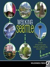 Walking Seattle (eBook): 35 Tours of the Jet City's Parks, Landmarks, Neighborhoods, and Scenic Views
