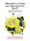 Should've Gone Tae Specsavers, Ref! (eBook)