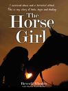 The Horse Girl (eBook): I survived abuse and a terrorist attack. This is my story of hope and redemption