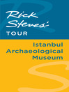 Rick Steves' Tour (eBook): Istanbul Archaeological Museum