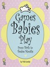 Games Babies Play (eBook): From Birth to Twelve Months
