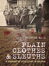 Plain Clothes and Sleuths (eBook): A History of Detectives in Britain