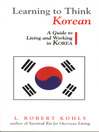 Learning to Think Korean (eBook): A Guide to Living and Working in Korea
