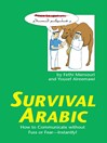 Survival Arabic (eBook): How to Communicate without Fuss or Fear-Instantly!