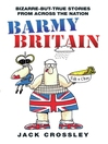 Barmy Britain (eBook): Bizarre and True Stories From Across the Nation