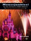 Mousejunkies! (eBook): Tips, Tales, and Tricks for a Disney World Fix: All You Need to Know for a Perfect Vacation