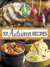 101 Autumn Recipes (eBook): A bushel of yummy recipes for enjoying the harvest season!