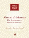 Ahmad al-Mansur (eBook): The Beginnings of Modern Morocco