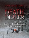 Death Dealer (eBook): How Cops and Cadaver Dogs Brought a Killer to Justice