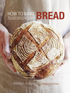 How to Make Bread (eBook): Step-by-step recipes for yeasted breads, sourdoughs, soda breads and pastries