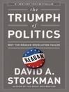 The Triumph of Politics (eBook): Why the Reagan Revolution Failed