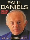 Paul Daniels (eBook): Under No Illusion: My Autobiography
