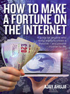 How to Make a Fortune on the Internet (eBook): A Guide For Anyone Who Really Wants to Create a Massive - and Passive - Income For Life