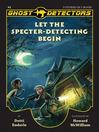 Ghost Detectors, Volume 1 (eBook): Let the Specter-Detecting Begin, Books 1-3