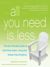 All You Need Is Less (eBook): The Eco-friendly Guide to Guilt-Free Green Living and Stress-Free Simplicity
