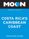 Moon Spotlight Costa Rica's Caribbean Coast (eBook): Including San Jose