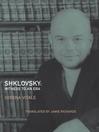 Shklovsky (eBook): Witness to an Era
