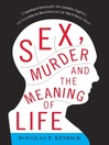 Sex, Murder, and the Meaning of Life (eBook): A Psychologist Investigates How Evolution, Cognition, and Complexity are Revolutionizing our View of Human Nature