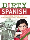 """Dirty Spanish (eBook): Everyday Slang from """"What's Up?"""" to """"F*%# Off!"""""""
