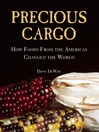 Precious Cargo (eBook): How Foods From the Americas Changed The World
