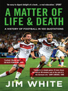 A Matter of Life and Death (eBook): A History of Football in 100 Quotations