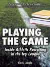 Playing the Game (eBook): Inside Athletic Recruiting in the Ivy League