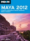 Moon Maya 2012 (eBook): A Guide to Celebrations in Mexico, Guatemala, Belize and Honduras