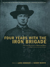 Four Years With the Iron Brigade (eBook): The Civil War Journal Of William Ray, Company F, Seventh Wisconsin Volunteers
