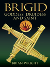 Brigid (eBook): Goddess, Druidess and Saint