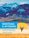 Moon Montana & Wyoming (eBook): Including Yellowstone, Grand Teton & Glacier National Parks