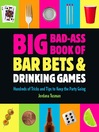 Big Bad-Ass Book of Bar Bets and Drinking Games (eBook): Hundreds of Tricks and Tips to Keep the Party Going