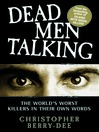 Dead Men Talking (eBook): The World's Worst Killers in Their Own Words