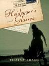 Heidegger's Glasses (eBook): A Novel