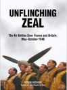Unflinching Zeal (eBook): The Air Battles Over France and Britain, May?October 1940