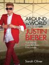 Around the World with Justin Bieber (eBook): True Stories from Beliebers Everywhere