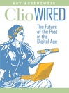 Clio Wired (eBook): The Future of the Past in the Digital Age