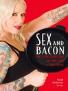 Sex and Bacon (eBook): Why I Love Things That Are Very, Very Bad for Me