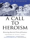 A Call to Heroism (eBook): Renewing America's Vision of Greatness