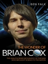 The Wonder of Brian Cox (eBook): The Unauthorised Biography of the Man Who Brought Science to the Nation