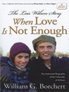 The Lois Wilson Story (eBook): When Love Is Not Enough, The Biography of the Cofounder of Al-Anon