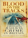 Blood on the Tracks (eBook): A History of Railway Crime in Britain
