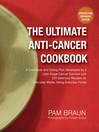 The Ultimate Anti-Cancer Cookbook (eBook): A Cookbook and Eating Plan Developed by a Late-Stage Cancer Survivor with 225 Delicious Recipes for Everyday Meals, Using Everyday Foods