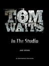 Tom Waits (eBook): In the Studio
