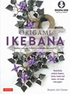 Origami Ikebana (eBook): Create Lifelike Paper Flower Arrangements-Includes Downloadable Instructional Media