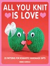 All You Knit is Love (eBook): 20 Patterns for Romantic Handmade Gifts