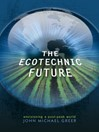The Ecotechnic Future (eBook): Envisioning a Post-Peak World